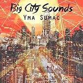 Big City Sounds by Yma Sumac