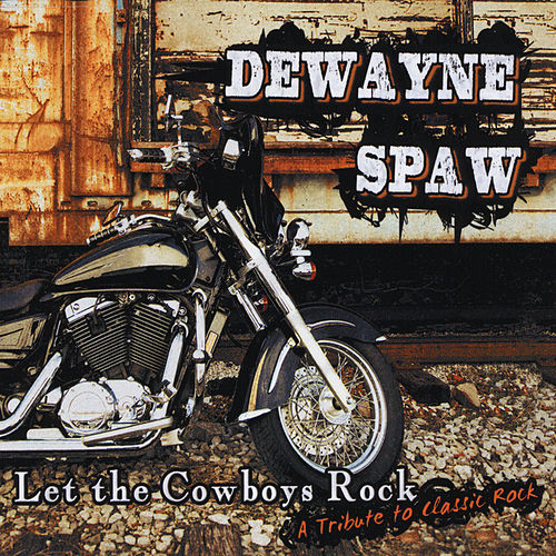 Let the Cowboys Rock: A Tribute to Classic Rock by DeWayne Spaw