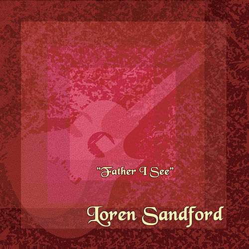 Father I See by Loren Sandford