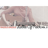 Razzle Dazzle: Ladies of Rock, Vol. 2 by Various Artists