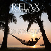 Relax and Drift Away: Songs to Set the Mood of Tranquility by Various Artists