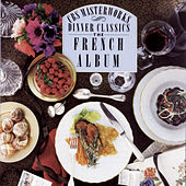 Dinner Classics: The French Album by The Cleveland Orchestra, The Philadelphia Orchestra, The Philharmonia Orchestra, The Royal Philharmonic Orchestra