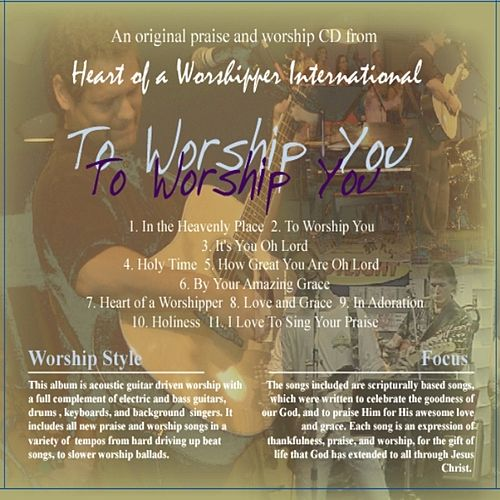 To Worship You by Heart of a Worshipper International : Napster