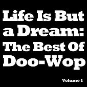Life Is but a Dream: The Best of Doo-Wop, Vol. 1 von Various Artists