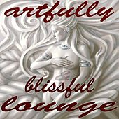 Artfully & Blissful Lounge (Sophisticated Chill Out Music) by Various Artists