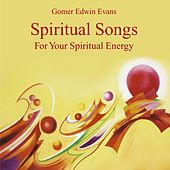 Spiritual Songs: For Your Spiritual Energy by Gomer Edwin Evans