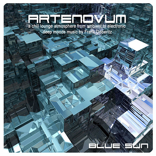 Blue Sun (A Chill Lounge Atmosphere from Ambient to Electronic Deep Moods Music By Frank Doberitz) von Artenovum