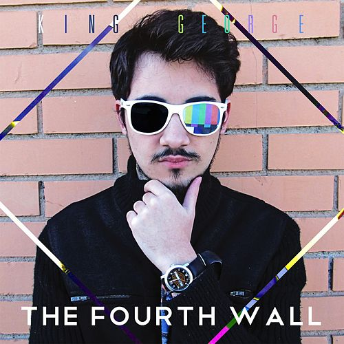 The Fourth Wall by King George