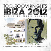 Toolroom Knights Ibiza 2012 Mixed By Mark Knight by Various Artists