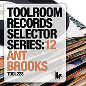 Toolroom Records Selector Series: 12 Ant Brooks by Various Artists