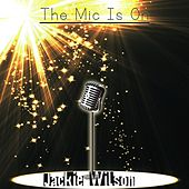 The Mic Is On by Jackie Wilson