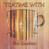 Teatime With by Ike Quebec