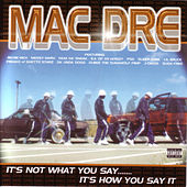 It's Not What You Say...It's How You Say It von Mac Dre