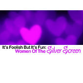 It's Foolish but It's Fun: Women of the Silver Screen by Various Artists