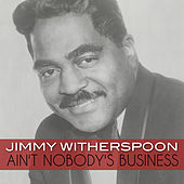 Ain't Nobody's Business de Jimmy Witherspoon