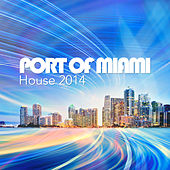 Port of Miami - House 2014 by Various Artists