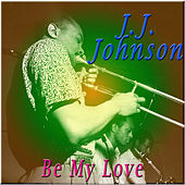 Be My Love by J.J. Johnson