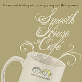 Smooth House Cafe - A Warm Inviting Mix of Deep, Jazzy & Fluid Grooves by Various Artists