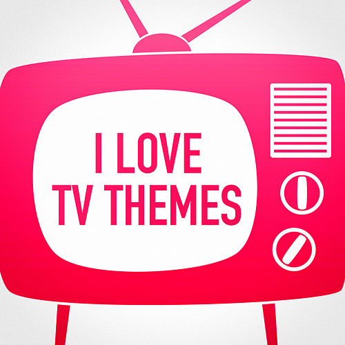 I Love TV Themes (Music from Your Favorite TV Series) by The TV Theme Players