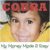 My Money Made 2 Easy by Cobra
