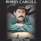 Missing You by Bobby G. Cargill