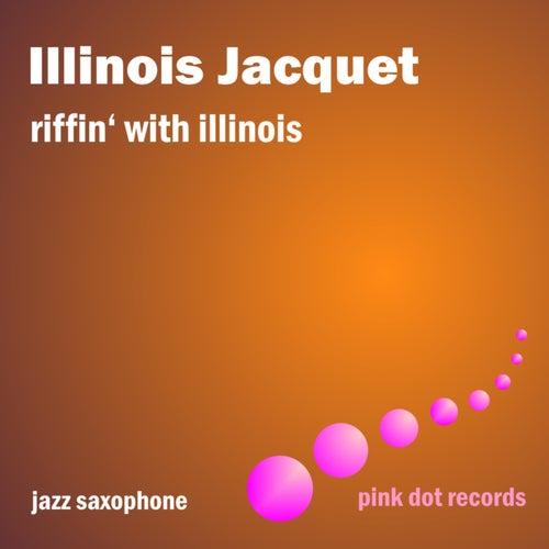 Riffin' With Illinois - Jazz Saxophone by Illinois Jacquet