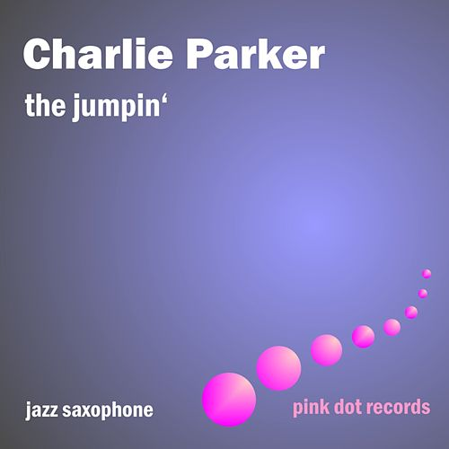 The Jumpin' - Jazz Saxophone by Charlie Parker