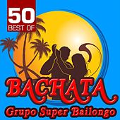 50 Best of Bachata by Grupo Super Bailongo