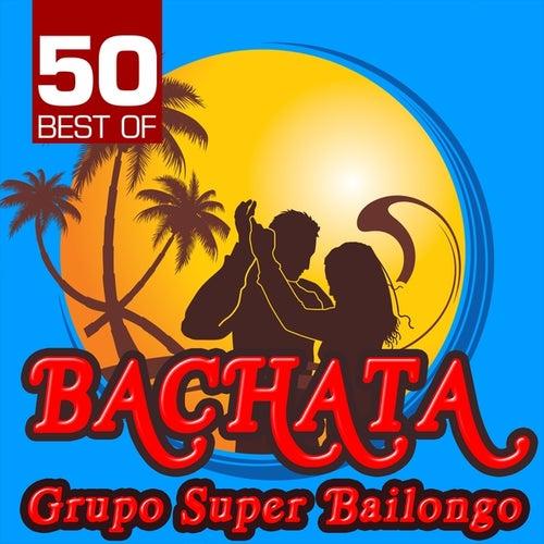 50 Best of Bachata by Grupo Super Bailongo