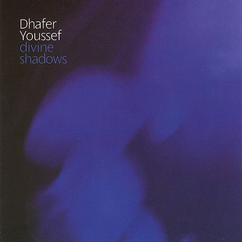 Divine Shadows by Dhafer Youssef