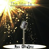 The Mic Is On by Lee Morgan
