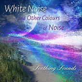 White Noise and Other Colours of Noise von Soothing Sounds