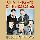 I'll Be on My Way by Billy J. Kramer and the Dakotas