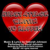 Heart Attack Waitin' to Happen by David Johnson