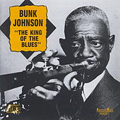 Bunk Johnson - King of the Blues by Bunk Johnson