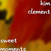 Sweet Moments by Kim Clement