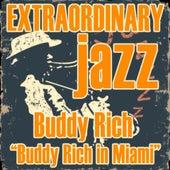 Extraordinary Jazz: Buddy Rich in Miami de Buddy Rich
