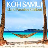 Koh Samui Island Paradise Chillout (Relaxing and Dreamy Lounge Beats for Easy Listening) by Various Artists
