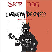 I Want My Ice Coffee Stop Lying Mate - EP by Skip Dog