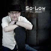 So-Low by Trey Johnson