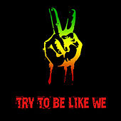 Try To Be Like We by Various Artists