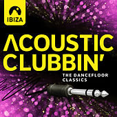 Ibiza Acoustic Clubbin' - The Dancefloor Classics de Various Artists
