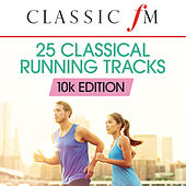 25 Running Classics: 10k Edition (By Classic FM) by Various Artists