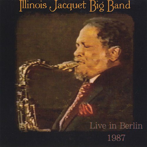 Big Band Live in Berlin, 1987 by Illinois Jacquet