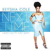 Next Time (Won't Give My Heart Away) by Keyshia Cole