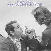 When You Were Sweet Sixteen by Perry Como