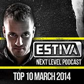 Estiva pres. Next Level Podcast Top 10 - March 2014 - EP by Various Artists