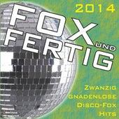 Fox und fertig 2014 - Zwanzig gnadenlose Disco-Fox Hits! by Various Artists