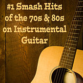 #1 Smash Hits of the 70s & 80s on Instrumental Guitar by The O'Neill Brothers Group