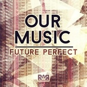 Our Music: Future Perfect - EP by Various Artists